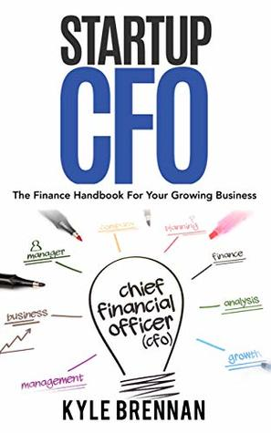 Startup CFO: The Finance Handbook For Your Growing Business