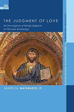 The Judgment of Love: An Investigation of Salvific Judgment in Christian Eschatology (Distinguished Dissertations in Christian Theology Book 15)