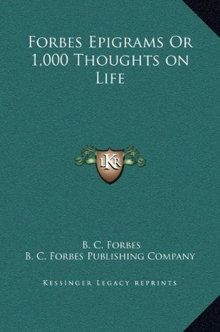 Forbes Epigrams or 1,000 Thoughts on Life