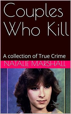 Couples Who Kill: A collection of True Crime