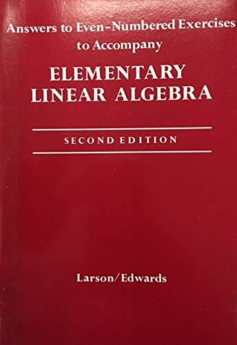 Answers to Even-Numbered Exercises to Accompany: Elementary Linear Algebra - 2nd Edition