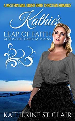 A Western Mail Order Bride Christian Romance: Katie's Leap of Faith Across the Dakotas' Plains