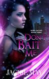Don't Bait Me by Jackie May