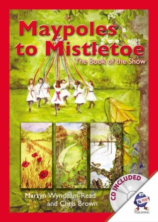 Maypoles to Mistletoe: The Book of the Show. Written by Martyn Wyndham-Read and Chris Brown