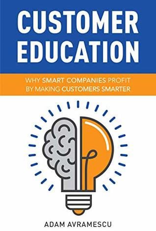 Customer Education: Why Smart Companies Profit by Making Customers Smarter