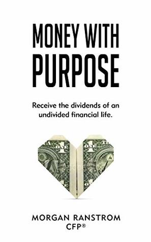Money with Purpose: Receive the dividends of an undivided financial life.