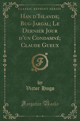 Han D'Islande; Bug-Jargal; Le Dernier Jour D'Un Condamné; Claude Gueux