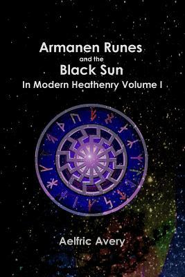 Armanen Runes and the Black Sun in Modern Heathenry Volume I