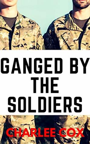 Ganged by the Soldiers (Reverse Harem Erotica Novella)