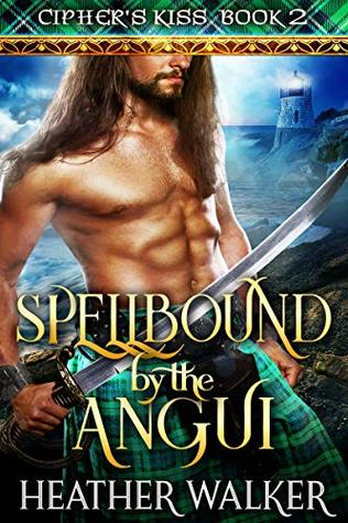 Spellbound by the Angui (Cipher's Kiss Book 2): A Scottish Highlander Time Travel Romance