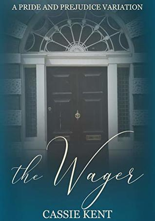 The Wager: A Darcy & Elizabeth Pride & Prejudice Variation