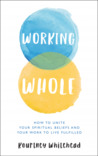 Working Whole by Kourtney Whitehead