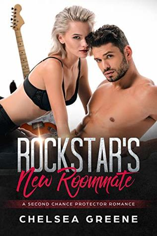 Rockstar-s-New-Roommate-A-Second-Chance-Protector-Romance-by-Chelsea-Greene