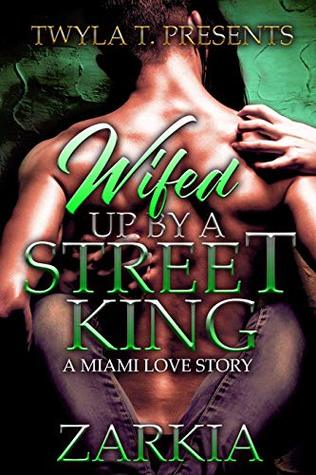 Wifed Up By A Street King: A Miami Love Story