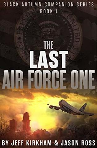 The Last Air Force One: A Post-Apocalyptic Thriller (Black Autumn Companion Series Book 1)