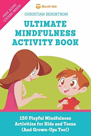 Ultimate Mindfulness Activity Book: 150 Playful Mindfulness Activities for Kids and Teens