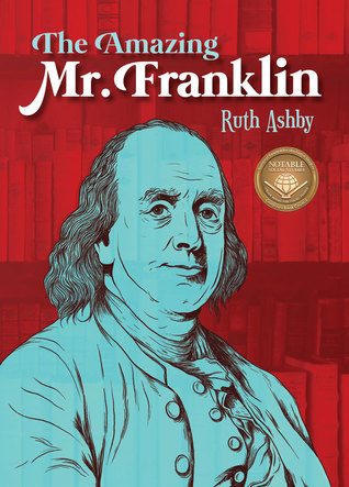 The Amazing Mr Franklin Or The Boy Who Read Everything By Ruth Ashby