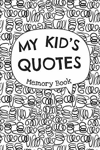 My Kid's Quotes - Memory Book: Cute Keepsake Journal to Preserve All The Memorable Things Your Children Say