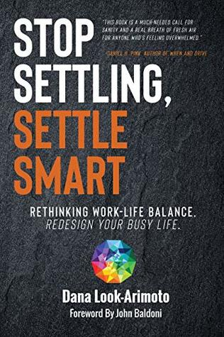 Stop Settling, Settle Smart: Rethinking Work-life Balance, Redesign Your Busy Life