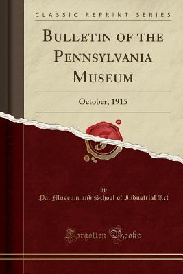 Bulletin of the Pennsylvania Museum: October, 1915