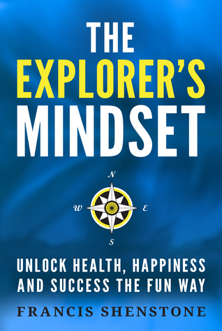 The Explorer's Mindset: Unlock Health Happiness and Success the Fun Way