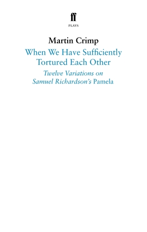 When We Have Sufficiently Tortured Each Other: Twelve Variations on Samuel Richardson's Pamela