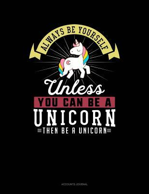 Always Be Yourself Unless You Can Be a Unicorn Then Be a Unicorn: Accounts Journal