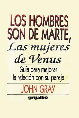 Los Hombres Son De Marte, Las Mujeres de Venus: Guia para mejorar la relacion con su pareja
