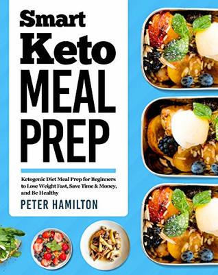 Smart Keto Meal Prep Ketogenic Diet Meal Prep For Beginners To Lose
