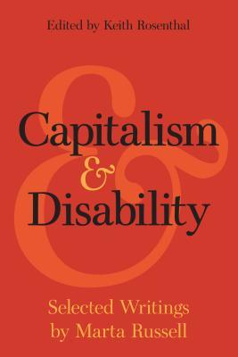 Capitalism and Disability: Essays by Marta Russell
