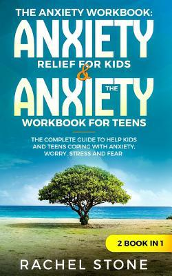 The Anxiety Workbook: Anxiety Relief for Kids & the Anxiety Workbook for Teens: The Complete Guide to Help Kids and Teens Coping with Anxiety, Worry, Stress and Fear - 2 Books in 1