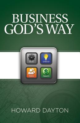 Nouveau téléchargement d'ebook Business God's Way: Biblical Business Strategy 9082979152 by Howard Dayton PDF RTF DJVU