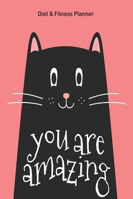 You Are Amazing Diet & Fitness Planner: Meal Planner and Fitness Tracker with Motivational Quotes Happy Cat