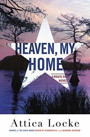 Heaven, My Home (Highway 59 #2) by Attica Locke