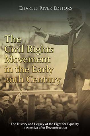 The Civil Rights Movement in the Early 20th Century: The History and Legacy of the Fight for Equality in America after Reconstruction