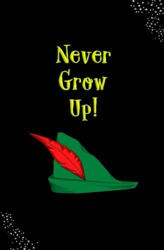 Never Grow Up!: Blank Journal and Peter Pan Themed Gift