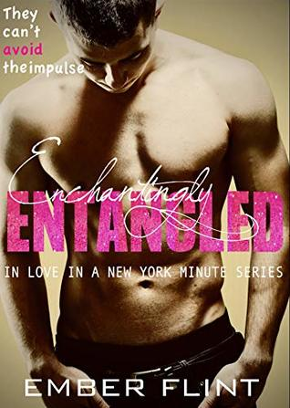 Enchantingly Entangled: A Secret insta-love with the Brother's Billionaire Best Friend Romance (In love in a New York Minute Book 3)