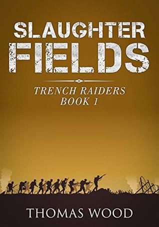 Slaughter Fields: Gripping World War One Action Fiction (Trench Raiders Book 1)