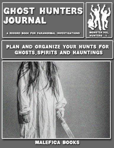 Ghost Hunters Journal: A Record Book for Paranormal Investigations: Volume 1