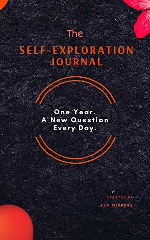 The Self-Exploration Journal: One Year. A New Question Every Day (Daily Journal With Prompts For Women & Men To Write In)
