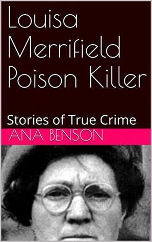 Louisa Merrifield Poison Killer: Stories of True Crime