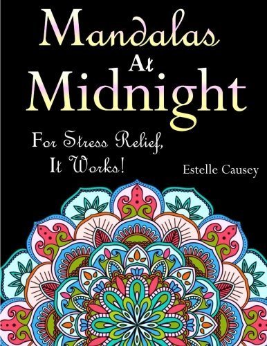 Mandalas at Midnight: For Stress Relief, It Works!: A Black Background Adult Coloring Book with Beautiful Flower Mandalas, Doodles, Paisley Patterns, ... Coloring Books at Midnight) (Volume 1)