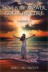 Love Is the Answer, God Is the Cure by Aimee Cabo Nikolov