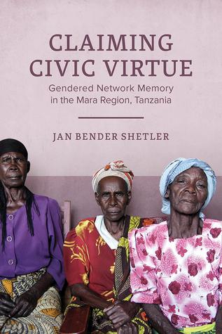 Claiming Civic Virtue: Gendered Network Memory in the Mara Region, Tanzania