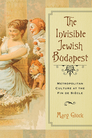 The Invisible Jewish Budapest: Metropolitan Culture at the Fin de Siècle