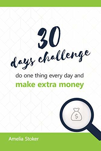 30 days challenge. Do one thing every day and make extra money: Book for spendthrift people