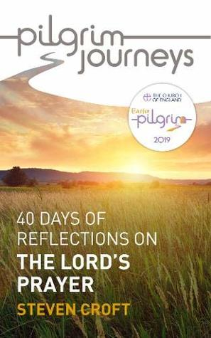 Pilgrim Journeys: The Lord's Prayer (single copy): 40 days of reflections for Easter 2019