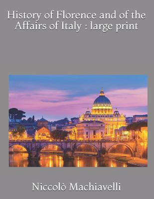 History of Florence and of the Affairs of Italy: Large Print