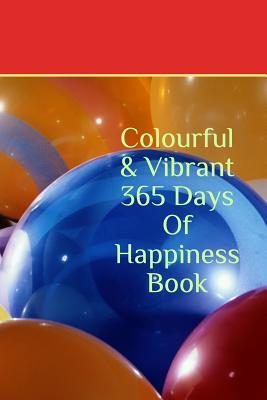 Colourful & Vibrant 365 Days of Happiness Book