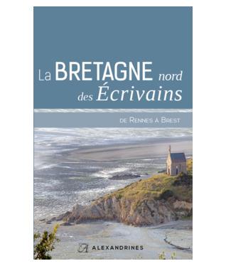 La Bretagne Nord des écrivains: de Rennes à Brest